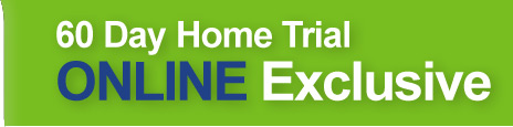 60 Day Home Trial ONLINE Exclusive